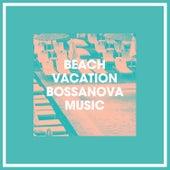 Beach Vacation Bossanova Music von Ibiza Chill Out