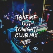 Take Me out Tonight! Club Mix de Ultimate Dance Hits