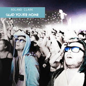 Glad You're Home by Roland Clark