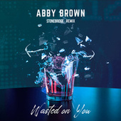 Wasted on You (StoneBridge Remix) de Abby Brown