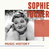 Sophie Tucker - Music History by Sophie Tucker