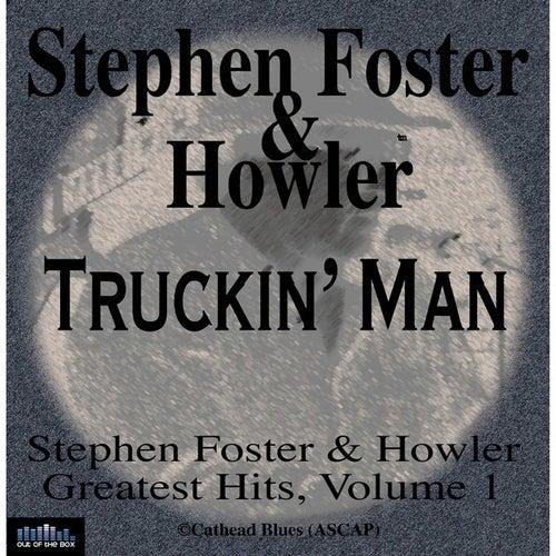 Stephen Foster & Howler Truckin' Man Greatest Hits Volume 1 by Stephen Foster