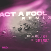 Act A Fool (feat. Tory Lanez) (Remix) de Lyrica Anderson