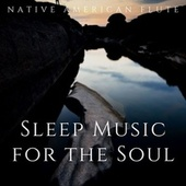 Sleep Music for the Soul by Native American Flute