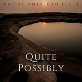 Quite Possibly, Relaxing Music by Native American Flute