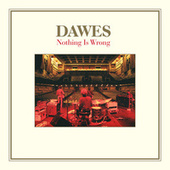 Nothing Is Wrong (10th Anniversary Deluxe Edition) by Dawes