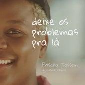 Deixe Os Problemas Pra Lá (DJ Meme Remix) de Priscila Tossan