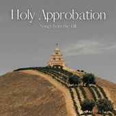 Holy Approbation by Songs from the Hill