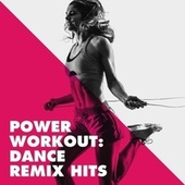 Power Workout: Dance Remix Hits by Running Music Workout