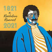 1821 - 2021: a Revolution Remixed by Various Artists