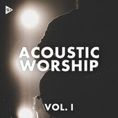 Acoustic Worship Vol. 1 by Various Artists