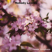 Nobody Leaves de James Longbass