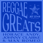 Reggae Greats: Horace Andy, Johnny Clarke and Max Romeo von Horace Andy