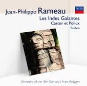Les Indes Galantes, Castor et Pollux – Suite de Orchestra Of The 18th Century