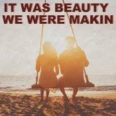 It was beauty we were makin von Various Artists