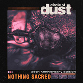 Nothing Sacred (25th Anniversary Mix) by Circle of Dust