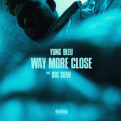 Way More Close (Stuck In A Box) [feat. Big Sean] by Yung Bleu