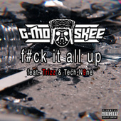 Fuck It All Up by G Mo Skee