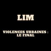 Violences urbaines : le final de Lim