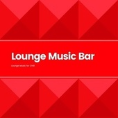Lounge Music Bar by Bar Lounge