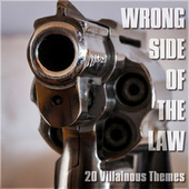 Wrong Side of the Law - 20 Villainous Themes by TV Themes