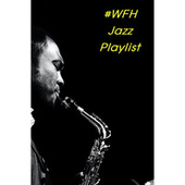 #WFH Jazz Playlist by Various Artists