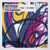 Pure Imagination by Walt Weiskopf