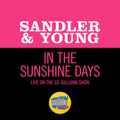 In The Sunshine Days (Live On The Ed Sullivan Show, January 7, 1968) by Sandler & Young