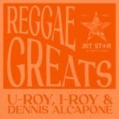 Reggae Greats: U-Roy, I-Roy and Dennis Alcapone by U-Roy
