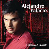 Condenado a Quererte de Alejandro Palacio