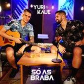 Só As Braba de Yuri e Kaue