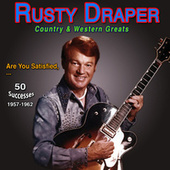 Rusty Draper - Country & Western Greats Are You Satisfied (50 Successes 1957-1962) by Rusty Draper