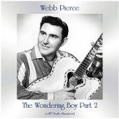 The Wondering Boy, Pt. 2 (All Tracks Remastered) by Webb Pierce