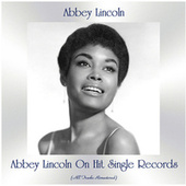 Abbey Lincoln on Hit Single Records (All Tracks Remastered) von Abbey Lincoln