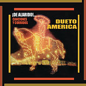 ¡¡De Alarido!! Canciones y Corridos de Dueto América