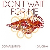 Don't Wait for Me by Schwarz and Funk