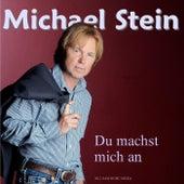 Du machst mich an de Michael Stein