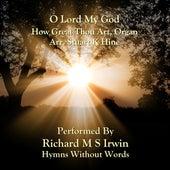O Lord My God (How Great Thou Art, Organ) by Richard M.S. Irwin