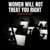 Women Will Not Treat You Right by Various Artists