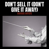 Don't Sell It (Don't Give It Away) by Various Artists