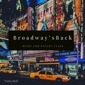 Broadway's Back: Music for Ballet Class by Trisha Wolf