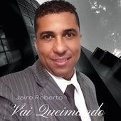 Vai Queimando de Jairo Roberto