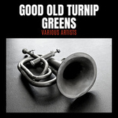Good Old Turnip Greens by Various Artists
