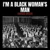 I'm A Black Woman's Man de Various Artists