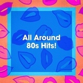All Around 80s Hits! by Années 80 Forever