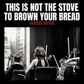 This Is Not The Stove To Brown Your Bread de Various Artists