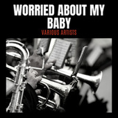 Worried About My Baby by Various Artists