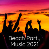 Beach Party Music 2021 by Various Artists