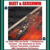 Bizet & Gershwin: La Jolie Fille de Perth - L'Arlésienne - Carmen - An American in Paris de Arturo Toscanini