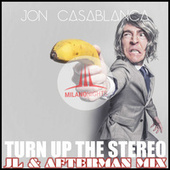 Turn Up The Stereo (JL & Afterman Mix) by Jon Casablanca